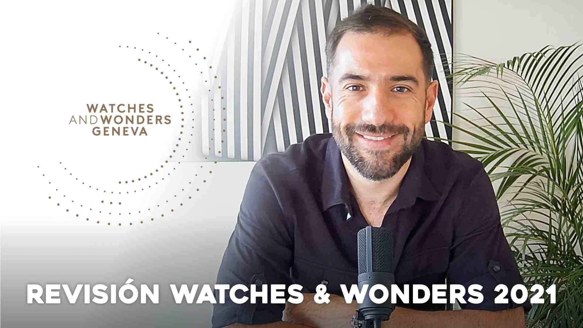 Revisión Watches & Wonders 2021